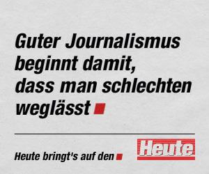 """Guter Journalismus beginnt damit, dass man schlechten weglässt. (""""Heute"""", Eigenwerbung)"""